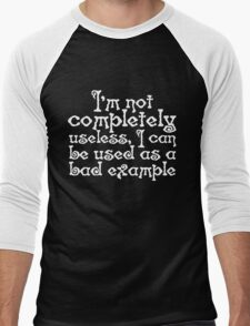 I'm not completely useless, I can be used as a bad example Men's Baseball ¾ T-Shirt
