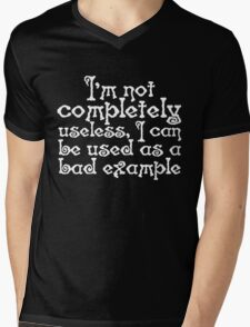 I'm not completely useless, I can be used as a bad example Mens V-Neck T-Shirt