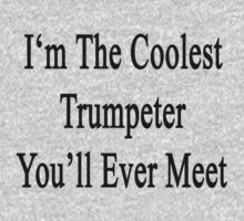 I'm The Coolest Trumpeter You'll Ever Meet Kids Tee