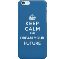 Keep Calm And Dream Your Future iPhone Case/Skin