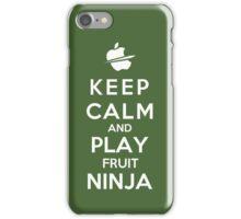 Keep Calm And Play Fruit Ninja iPhone Case/Skin