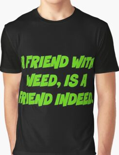 A friend with weed is a friend indeed Graphic T-Shirt