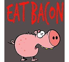 Eat bacon Photographic Print