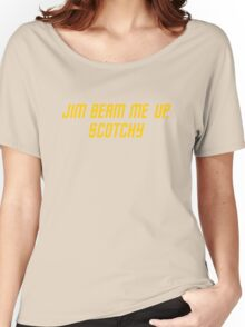 Jim Beam me up, Scotchy Women's Relaxed Fit T-Shirt