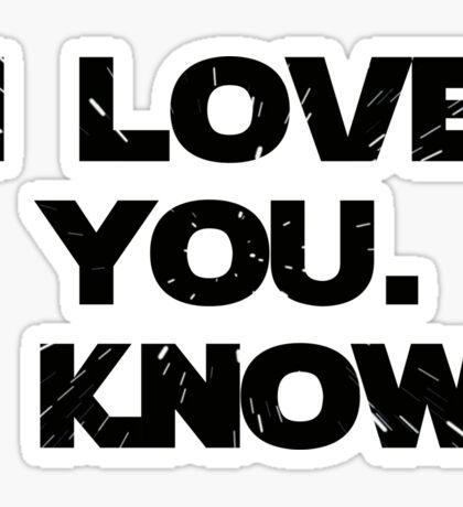 I Love You. I Know.  Sticker