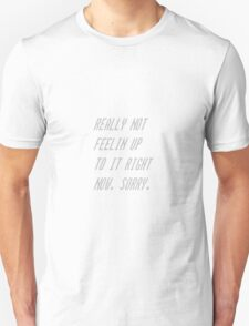 Not up to it. T-Shirt