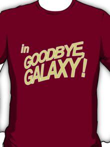Goodbye Galaxy T-Shirt