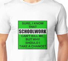 Sure, I Know That Schoolwork Can't Kill Me, But Why Should I Take A Chance? Unisex T-Shirt