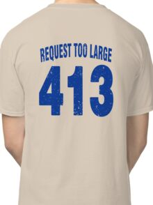 Team shirt - 413 Request Too Large, blue letters Classic T-Shirt