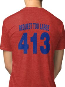 Team shirt - 413 Request Too Large, blue letters Tri-blend T-Shirt