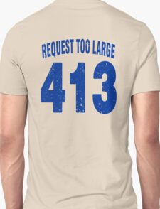 Team shirt - 413 Request Too Large, blue letters T-Shirt
