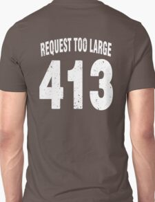 Team shirt - 413 Request Too Large, white letters T-Shirt