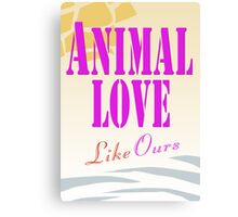 Animal Love... Like Ours Canvas Print