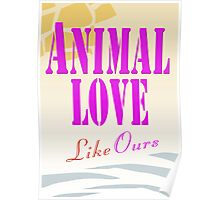 Animal Love... Like Ours Poster