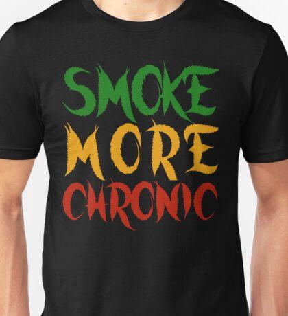 Smoke More Chronic  Unisex T-Shirt