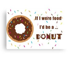 If I were Food I'd be a Donut Canvas Print