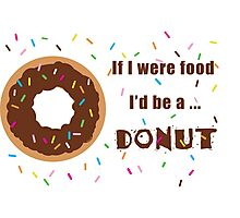 If I were Food I'd be a Donut Photographic Print