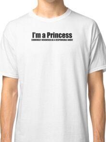 I'm a Princess! Classic T-Shirt