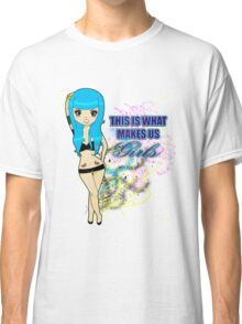 This is what makes us girls Classic T-Shirt