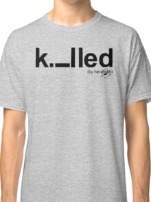 Killed Classic T-Shirt