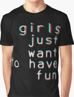 Girls want to have fun Graphic T-Shirt