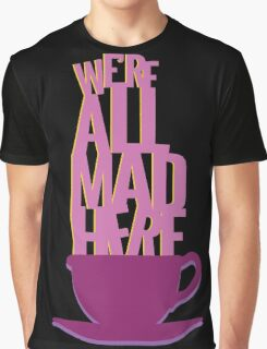 all mad here  Graphic T-Shirt