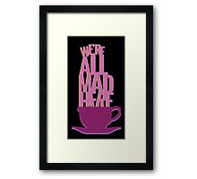 all mad here  Framed Print