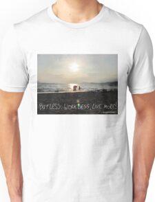 buy less; work less; live more! Unisex T-Shirt