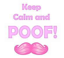 Keep Calm and POOF! (White Version) by MokaMizore97