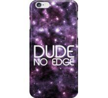 Dude! No Edge iPhone Case/Skin