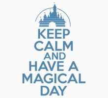 Keep Calm and Have A Magical Day by RJtheCunning