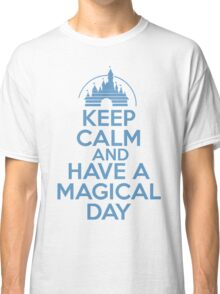 Keep Calm and Have A Magical Day Classic T-Shirt