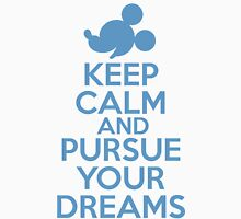 Keep Calm and Pursue Your Dreams 2 Unisex T-Shirt