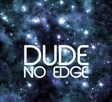 Dude! No Edge by rhaneysaurus
