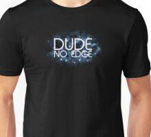 Dude! No Edge Unisex T-Shirt