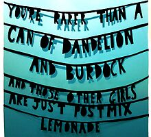 You're rarer than a can of dandelion & burdock...  by Liberty-m