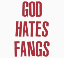 God Hates Fangs by babydollchic