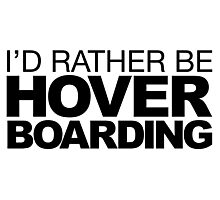 I'd rather be Hover Boarding Photographic Print