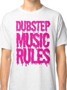 Dubstep Music Rules Classic T-Shirt