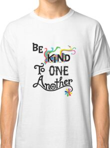 Be Kind To One Another Classic T-Shirt