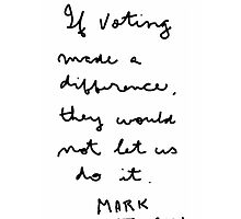 """"""" If voting made a difference, they would not let us do it""""  Mark Twain by Albert"""