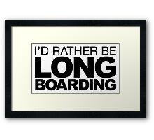 I'd rather be Big Long Borarding Framed Print