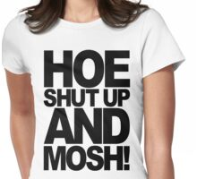 Hoe Shut Up And Mosh! (black) Womens Fitted T-Shirt