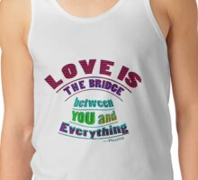 Rumi's ~ LOVE IS the bridge Tank Top