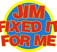 Jim Fixed It For Me Jim'll Fix It by ukedward