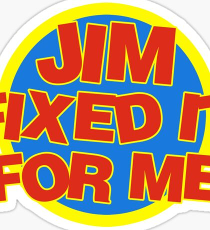 Jim Fixed It For Me Jim'll Fix It Sticker