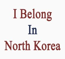I Belong In North Korea Kids Tee