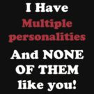 I have multiple personalities by marinasinger