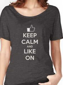 Keep calm and like on Women's Relaxed Fit T-Shirt