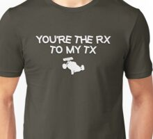Your're th RX to my TX - RC Car Unisex T-Shirt